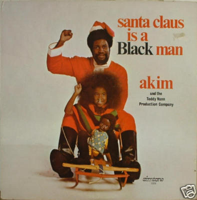 """Santa Claus is a Black Man"" by Akim and the Teddy Vann Production Company"